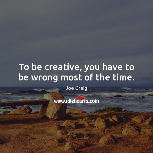 To be creative, you have to be wrong most of the time. Image