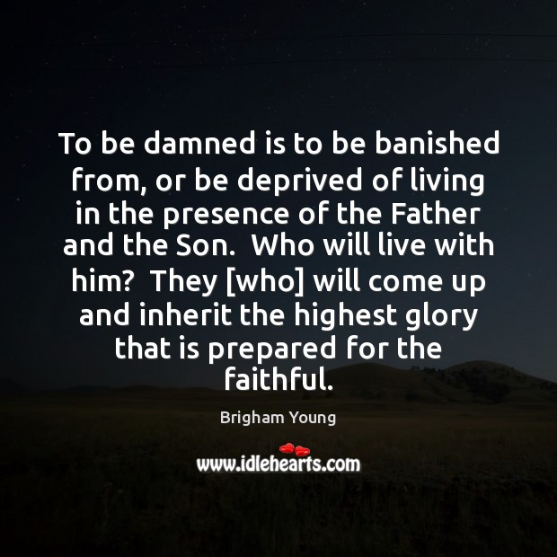 To be damned is to be banished from, or be deprived of Brigham Young Picture Quote