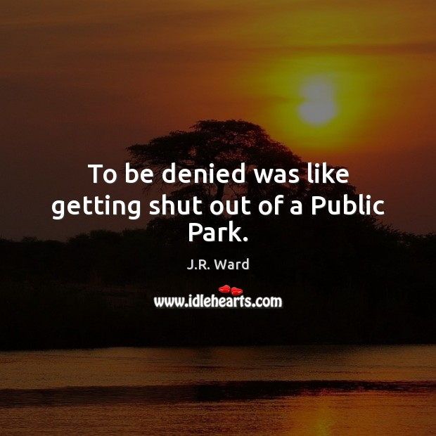 To be denied was like getting shut out of a Public Park. Image
