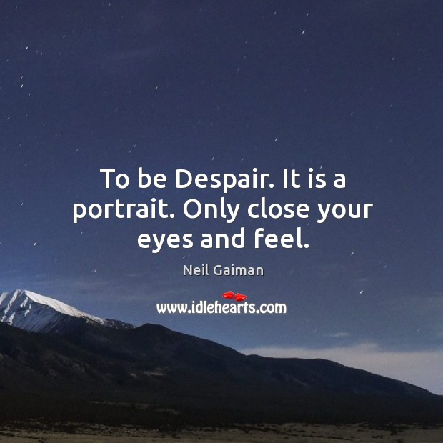 To be Despair. It is a portrait. Only close your eyes and feel. Image