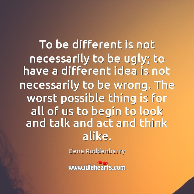 To be different is not necessarily to be ugly; to have a Image