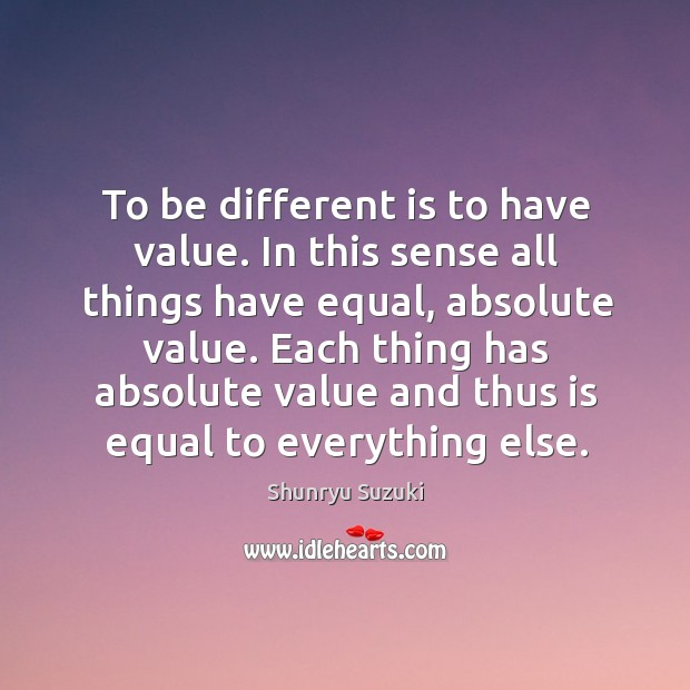 Image, To be different is to have value. In this sense all things