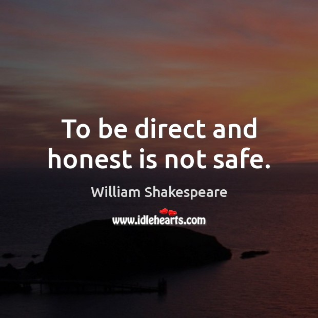 To be direct and honest is not safe. Image