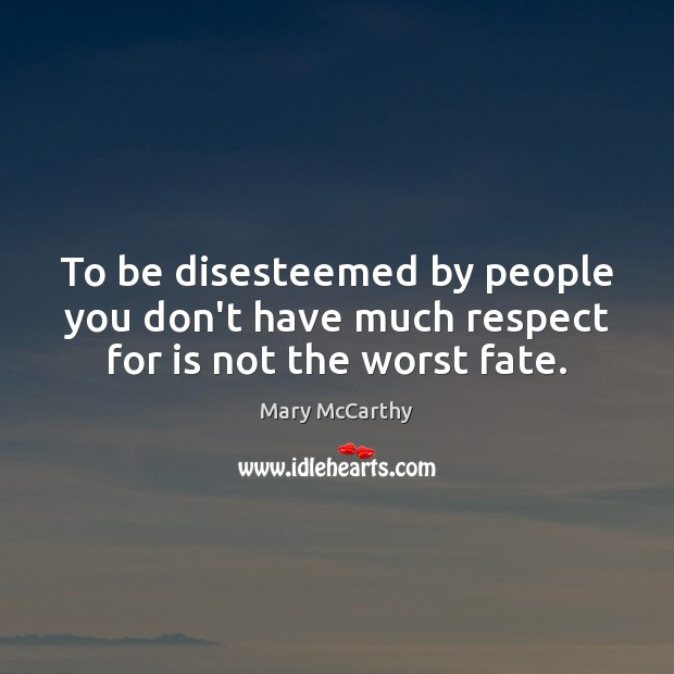 Image, To be disesteemed by people you don't have much respect for is not the worst fate.