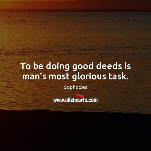 To be doing good deeds is man's most glorious task. Image