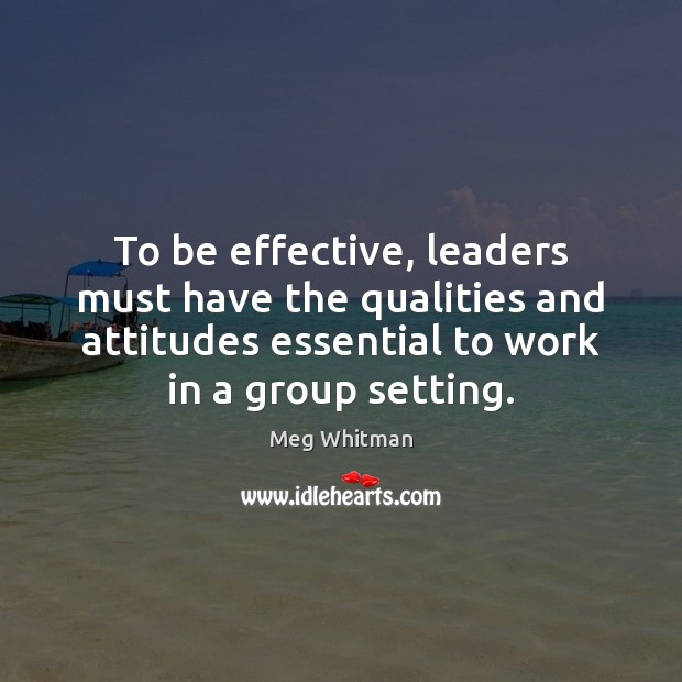 To be effective, leaders must have the qualities and attitudes essential to Image