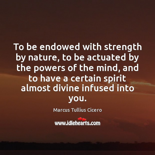To be endowed with strength by nature, to be actuated by the Image