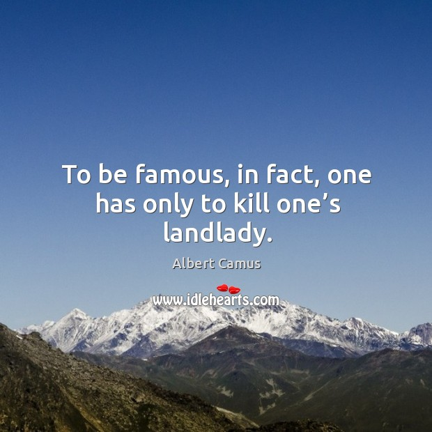 Image, To be famous, in fact, one has only to kill one's landlady.