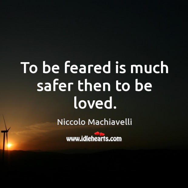 Image, To be feared is much safer then to be loved.