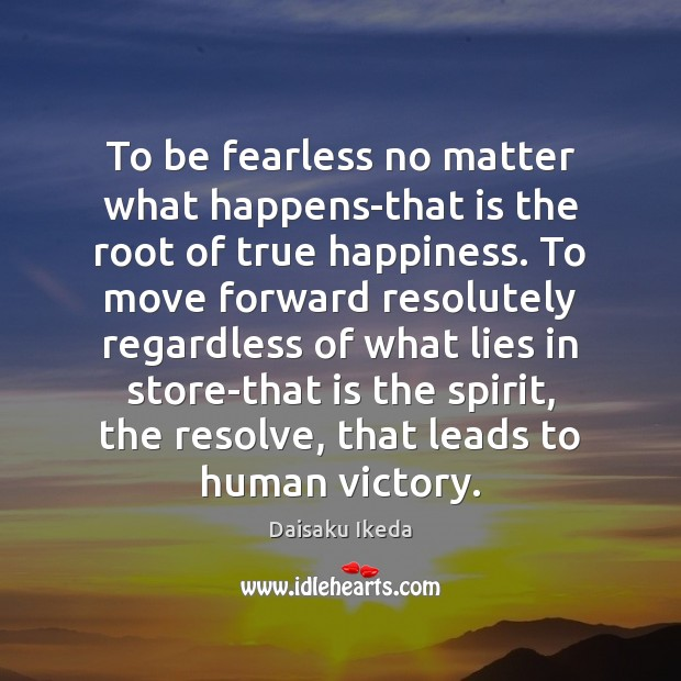 To be fearless no matter what happens-that is the root of true Image