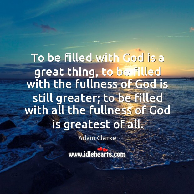 Image, To be filled with God is a great thing, to be filled with the fullness of God is still greater;