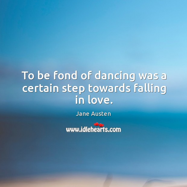 Image, To be fond of dancing was a certain step towards falling in love.
