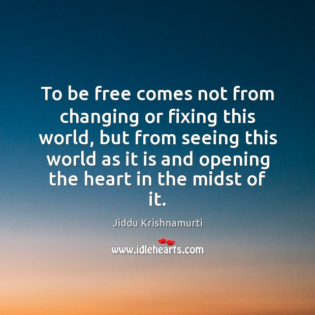 To be free comes not from changing or fixing this world, but Image