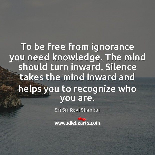 To be free from ignorance you need knowledge. The mind should turn Image
