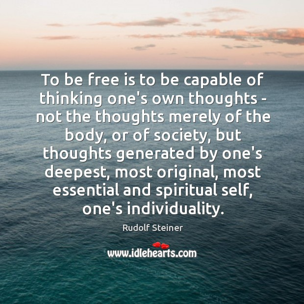 To be free is to be capable of thinking one's own thoughts Image