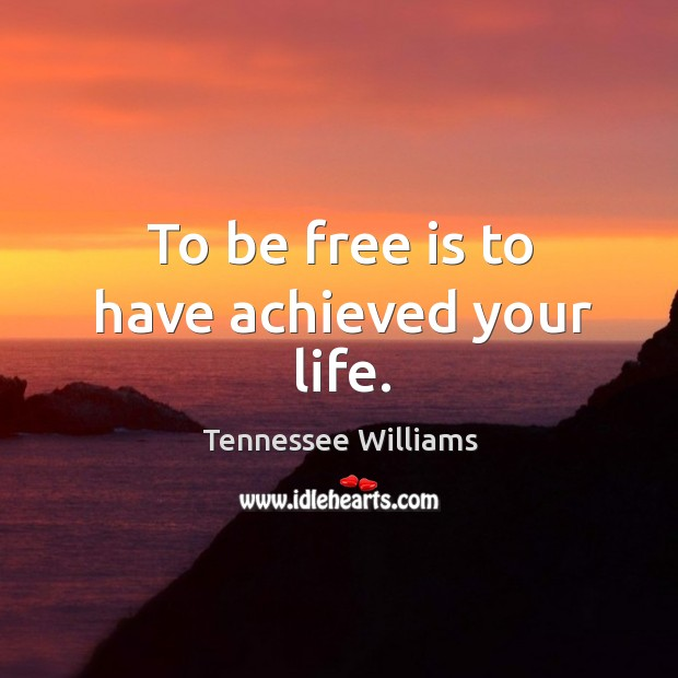Image, To be free is to have achieved your life.