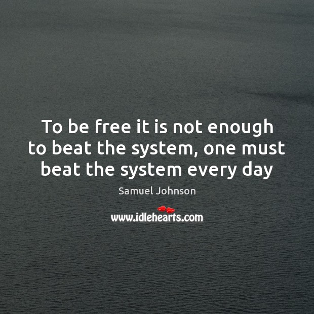 Image, To be free it is not enough to beat the system, one must beat the system every day