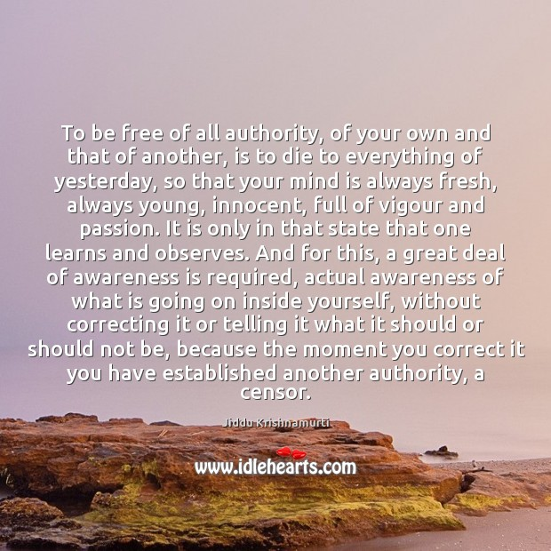 To be free of all authority, of your own and that of Image