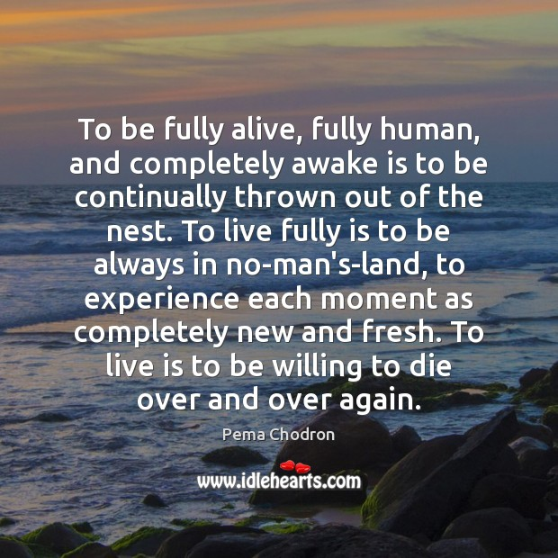 To be fully alive, fully human, and completely awake is to be Image