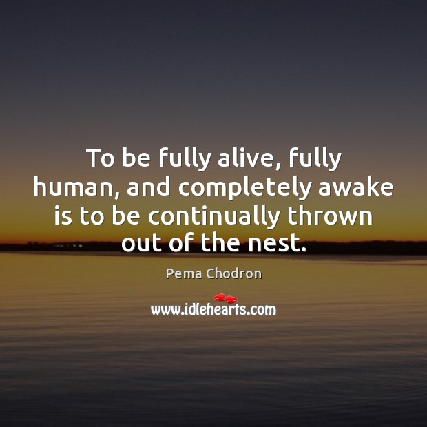 Image, To be fully alive, fully human, and completely awake is to be