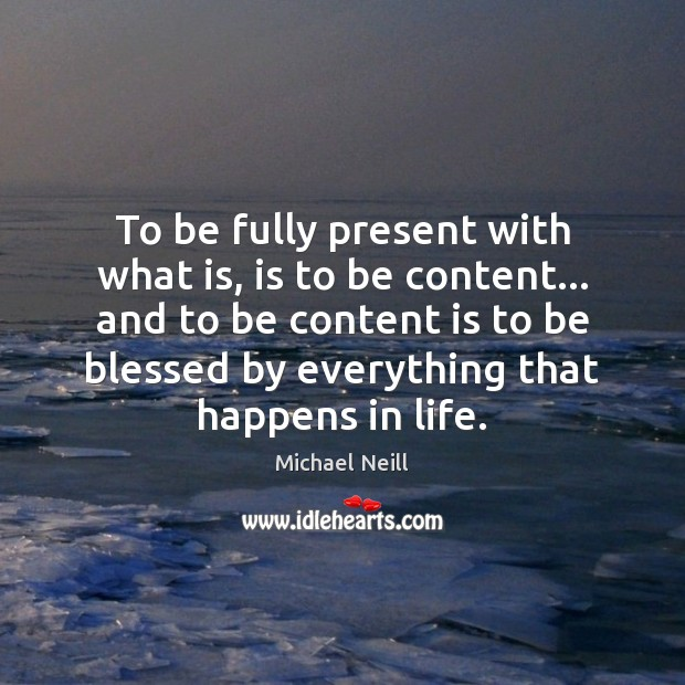 To be fully present with what is, is to be content… and Image