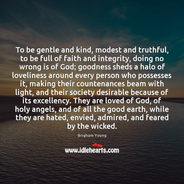 To be gentle and kind, modest and truthful, to be full of Brigham Young Picture Quote