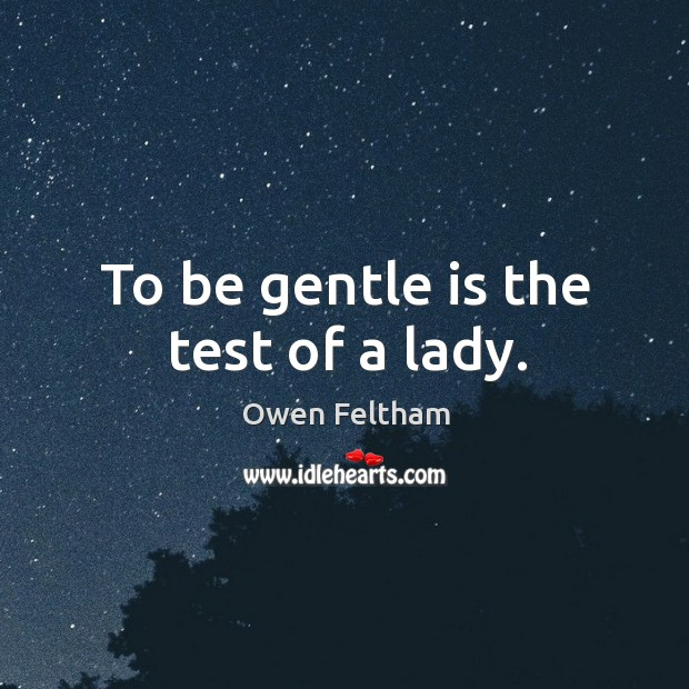 To be gentle is the test of a lady. Image