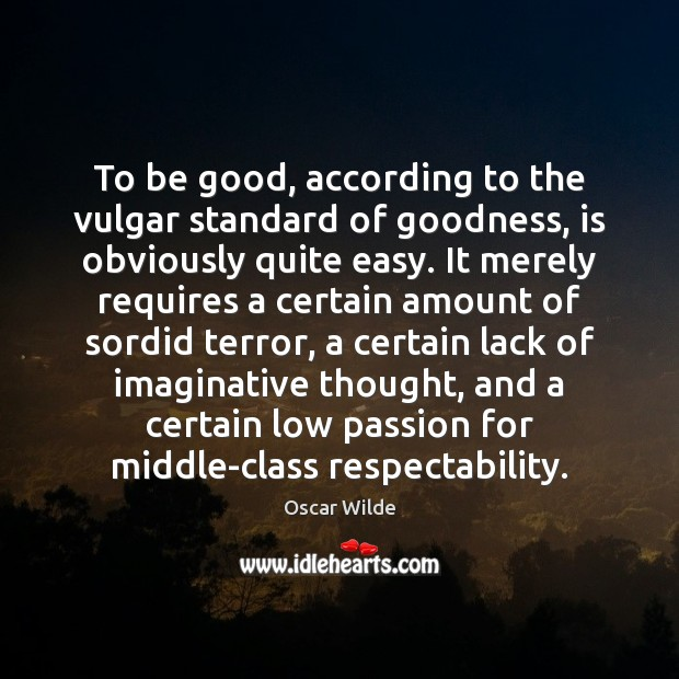 Image, To be good, according to the vulgar standard of goodness, is obviously