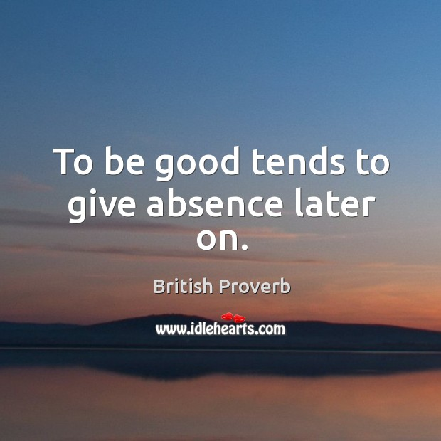 To be good tends to give absence later on. Image