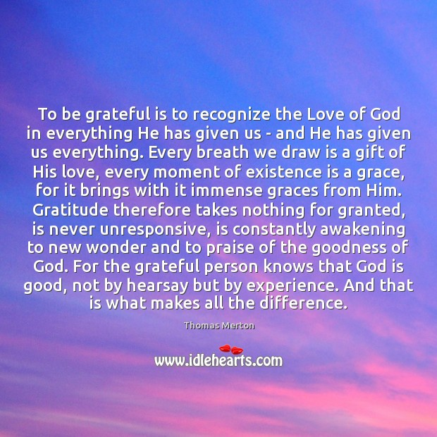 To be grateful is to recognize the Love of God in everything God is Good Quotes Image