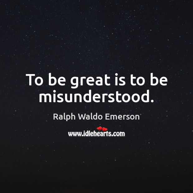 Image, To be great is to be misunderstood.
