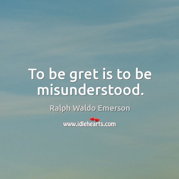 Image, To be gret is to be misunderstood.