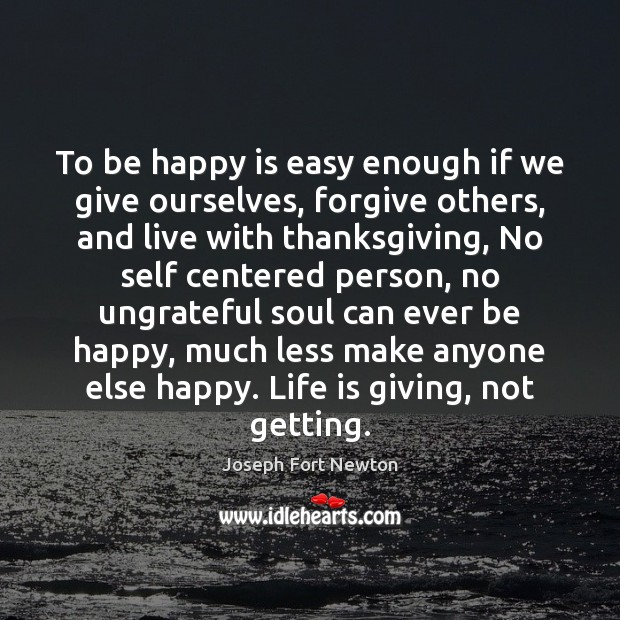 To be happy is easy enough if we give ourselves, forgive others, Image