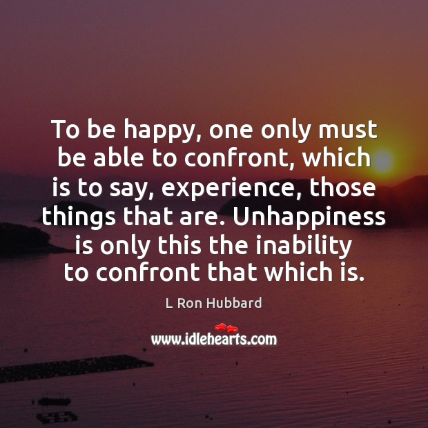 To be happy, one only must be able to confront, which is Image