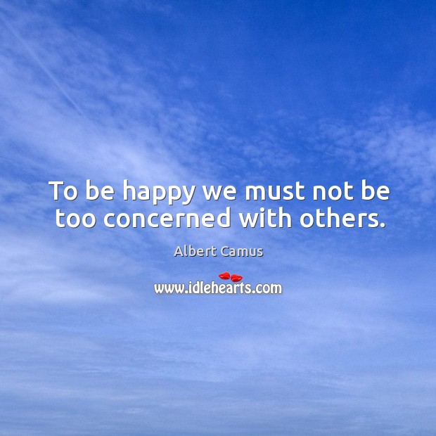 Image, To be happy we must not be too concerned with others.