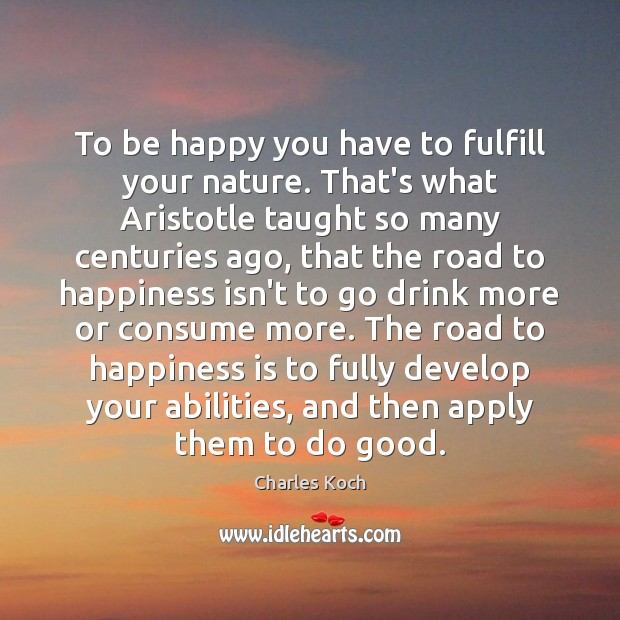 To be happy you have to fulfill your nature. That's what Aristotle Image