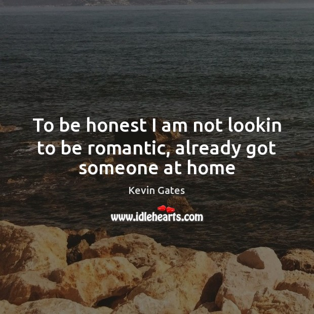 To be honest I am not lookin to be romantic, already got someone at home Image