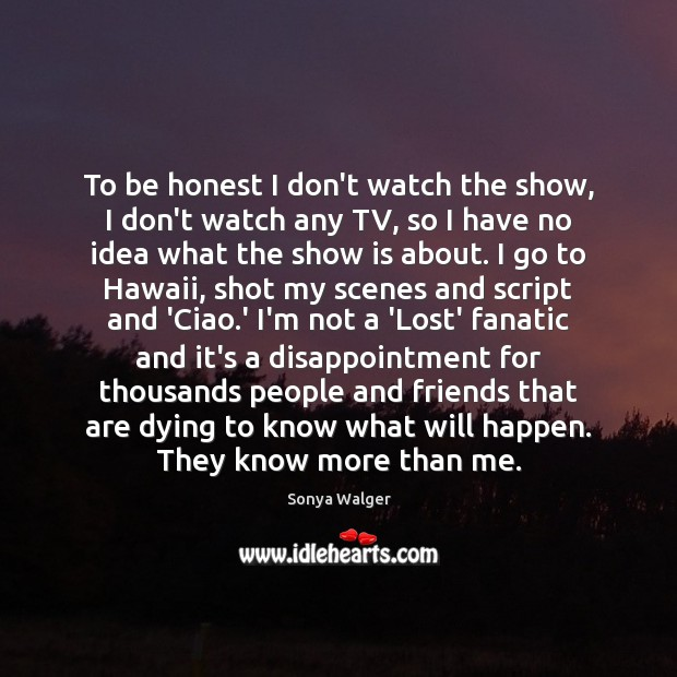 To be honest I don't watch the show, I don't watch any Honesty Quotes Image