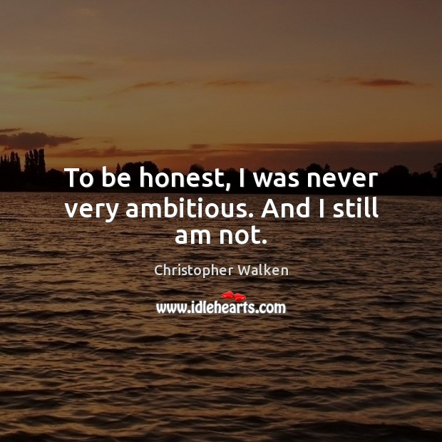 To be honest, I was never very ambitious. And I still am not. Honesty Quotes Image