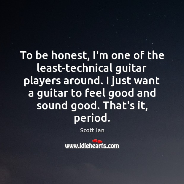 To be honest, I'm one of the least-technical guitar players around. I Honesty Quotes Image