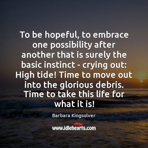 To be hopeful, to embrace one possibility after another that is surely Barbara Kingsolver Picture Quote