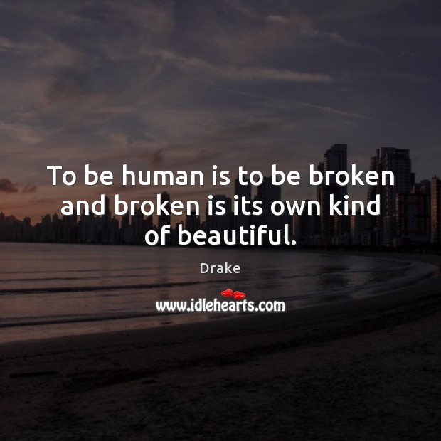 Image, To be human is to be broken and broken is its own kind of beautiful.
