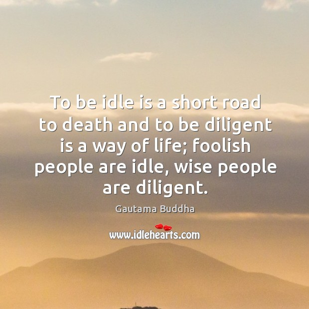 To be idle is a short road to death and to be diligent is a way of life; Image