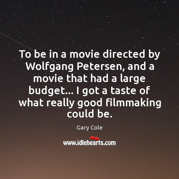 To be in a movie directed by Wolfgang Petersen, and a movie Image