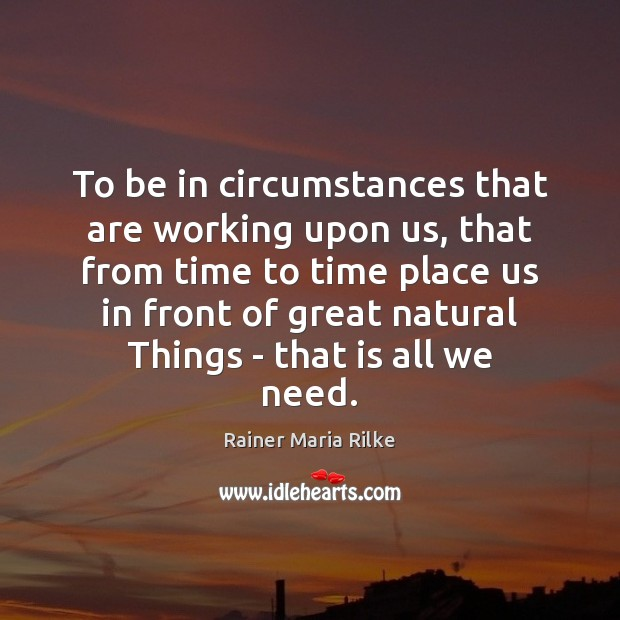 To be in circumstances that are working upon us, that from time Image