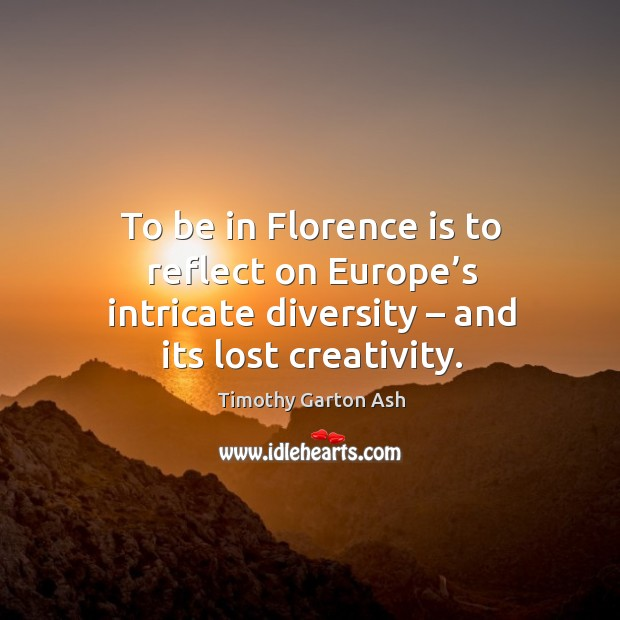 To be in florence is to reflect on europe's intricate diversity – and its lost creativity. Image