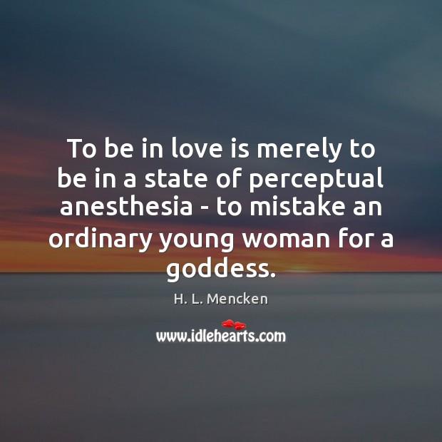 To be in love is merely to be in a state of H. L. Mencken Picture Quote