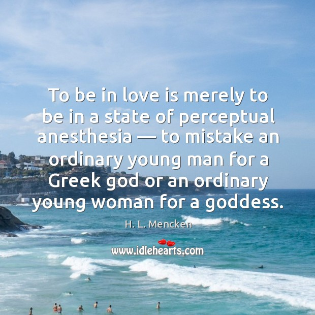 Image, To be in love is merely to be in a state of perceptual anesthesia — to mistake an ordinary