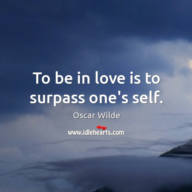 Image, To be in love is to surpass one's self.