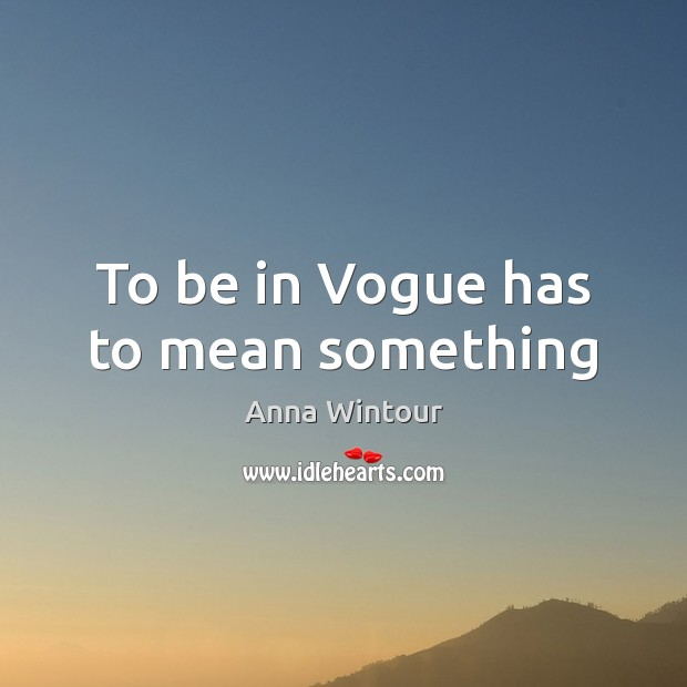 Image, To be in Vogue has to mean something